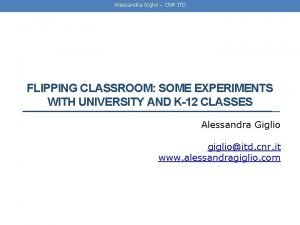Alessandra Giglio CNR ITD FLIPPING CLASSROOM SOME EXPERIMENTS