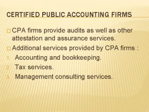 CERTIFIED PUBLIC ACCOUNTING FIRMS CPA firms provide audits