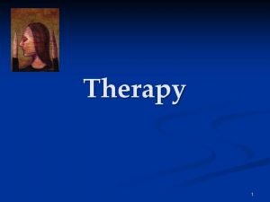 Therapy 1 Therapy The Psychological Therapies Psychoanalysis Humanistic