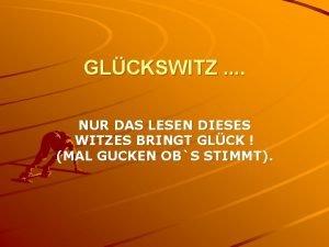 GLCKSWITZ NUR DAS LESEN DIESES WITZES BRINGT GLCK
