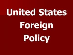 United States Foreign Policy US Foreign Policy a