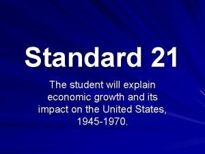 Standard 21 The student will explain economic growth