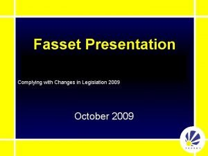 Fasset Presentation Complying with Changes in Legislation 2009