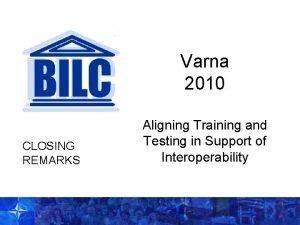 Varna 2010 CLOSING REMARKS Aligning Training and Testing