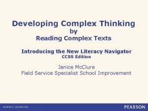 Developing Complex Thinking by Reading Complex Texts Introducing