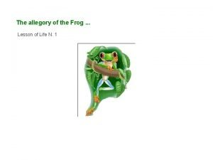 The allegory of the Frog Lesson of Life
