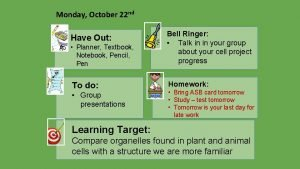 Monday October 22 nd Planner Textbook Notebook Pencil