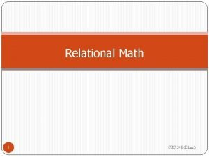 Relational Math 1 CSC 240 Blum Relational Algebra