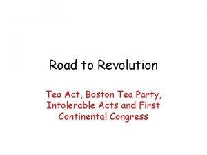 Road to Revolution Tea Act Boston Tea Party