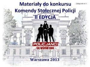 Materiay do konkursu Komendy Stoecznej Policji II EDYCJA