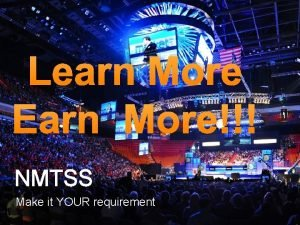 Learn More Earn More NMTSS Make it YOUR