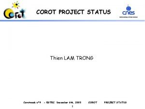 COROT PROJECT STATUS Thien LAM TRONG Corotweek n