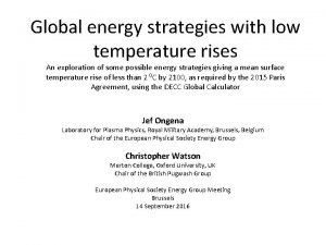 Global energy strategies with low temperature rises An
