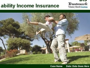 Dis ability Income Insurance Case Name Date Date