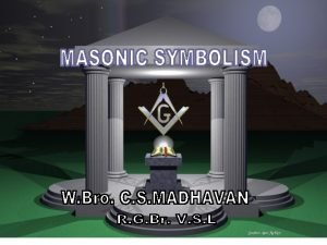 OUTLINE Mission of Freemasonry The Square and Compasses