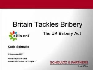 Britain Tackles Bribery The UK Bribery Act Katie