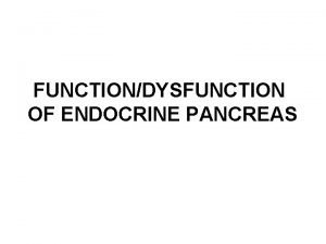 FUNCTIONDYSFUNCTION OF ENDOCRINE PANCREAS Pancreas Anatomy Both exocrine