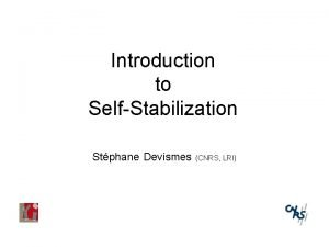 Introduction to SelfStabilization Stphane Devismes CNRS LRI Example