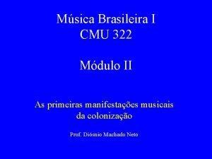 Msica Brasileira I CMU 322 Mdulo II As