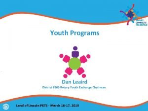 Youth Programs Dan Leaird District 6560 Rotary Youth