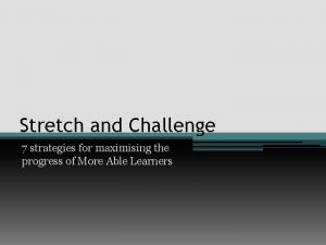 Stretch and Challenge 7 strategies for maximising the