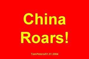 China Roars Tom Peters01 2004 China has become