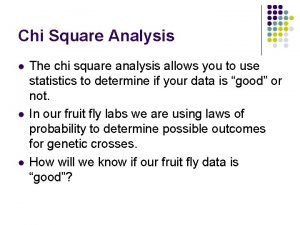 Chi Square Analysis l l l The chi