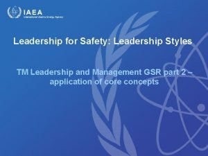 Leadership for Safety Leadership Styles TM Leadership and