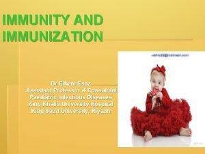 IMMUNITY AND IMMUNIZATION d Dr Elham Essa Assistant
