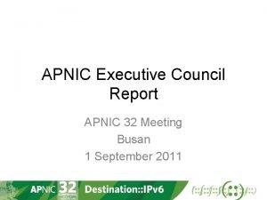 APNIC Executive Council Report APNIC 32 Meeting Busan