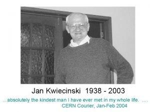 Jan Kwiecinski 1938 2003 absolutely the kindest man
