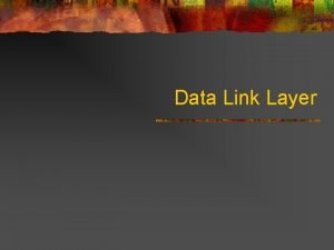 Data Link Layer Data Link Layer Design Issues