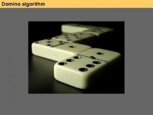 Domino algorithm Domino algorithm Domino algorithm Domino algorithm