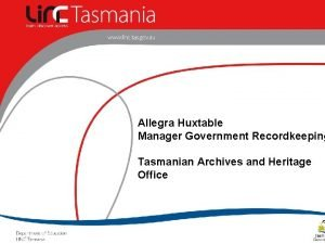 Allegra Huxtable Manager Government Recordkeeping Tasmanian Archives and