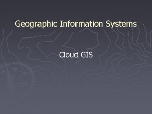 Geographic Information Systems Cloud GIS Cloud Computing The