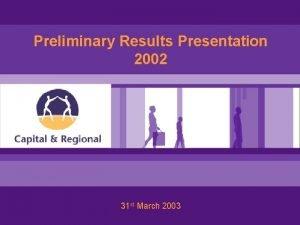 Preliminary Results Presentation 2002 31 st March 2003
