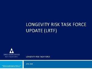 LONGEVITY RISK TASK FORCE UPDATE LRTF LONGEVITY RISK