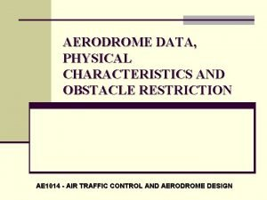 AERODROME DATA PHYSICAL CHARACTERISTICS AND OBSTACLE RESTRICTION AE