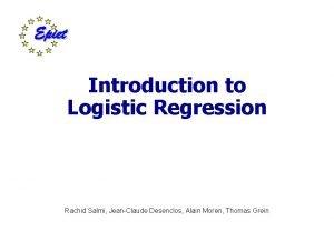 Introduction to Logistic Regression Rachid Salmi JeanClaude Desenclos