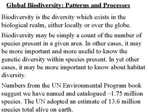 Global Biodiversity Patterns and Processes Biodiversity is the