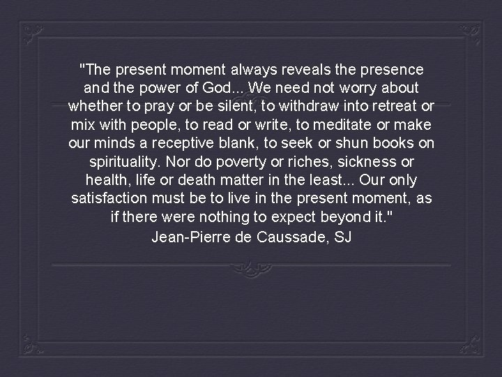 The present moment always reveals the presence and