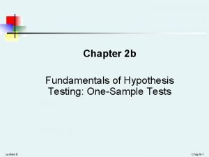 Chapter 2 b Fundamentals of Hypothesis Testing OneSample