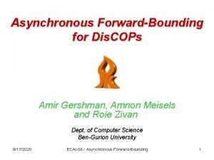 Asynchronous ForwardBounding for Dis COPs Amir Gershman Amnon