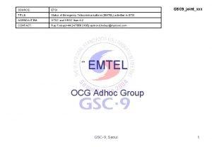 GSC 9jointxxx SOURCE ETSI TITLE Status of Emergency
