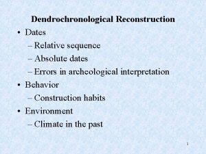Dendrochronological Reconstruction Dates Relative sequence Absolute dates Errors