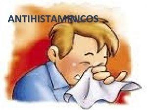 ANTIHISTAMINICOS Y CORTICOESTEROIDES QUE SON Son un grupo