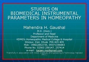 STUDIES ON BIOMEDICAL INSTRUMENTAL PARAMETERS IN HOMEOPATHY Mahendra