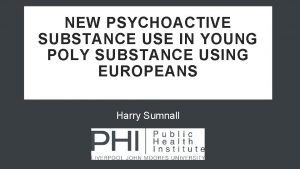 NEW PSYCHOACTIVE SUBSTANCE USE IN YOUNG POLY SUBSTANCE