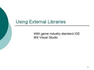 Using External Libraries With game industry standard IDE