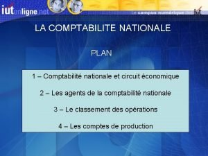 LA COMPTABILITE NATIONALE PLAN 1 Comptabilit nationale et